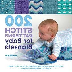200 Stitch Patterns for Baby Blankets: Knitted And Crocheted