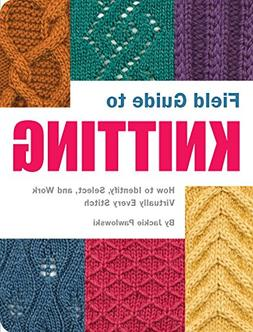 Field Guide to Knitting: How to Identify, Select, and Work V